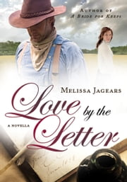 Love by the Letter (Unexpected Brides) - A Novella ebook by Melissa Jagears
