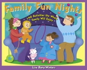 Family Fun Nights: 140 Activities the Whole Family Will Enjoy ebook by Bany-Winters, Lisa