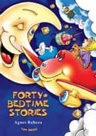 Forty Bedtime Stories (Fully Illustrated) - Excellent for Bedtime & Young Readers ebook by Agnes Rahoza