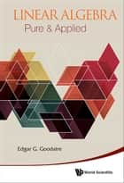 Linear Algebra: Pure & Applied ebook by Edgar Goodaire