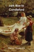Lark Rise to Candleford ebook by Flora Thompson