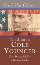 The Story of Cole Younger (Civil War Classics) ebook by Cole Younger,Civil War Classics