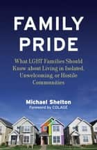 Family Pride - What LGBT Families Should Know about Navigating Home, School, and Safety in Their Neighborhoods 電子書 by Michael Shelton, Elizabeth Castellana, Colage