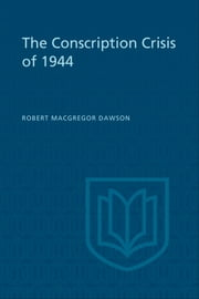 The Conscription Crisis of 1944 ebook by Robert Dawson