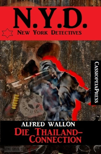 N.Y.D. - Die Thailand-Connection (New York Detectives) - Cassiopeiapress Spannung ebook by Alfred Wallon