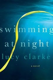 Swimming at Night - A Novel ebook by Lucy Clarke