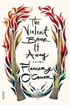 The Violent Bear It Away - A Novel ebook by Flannery O'Connor