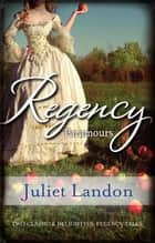 Regency Paramours/Marrying The Mistress/The Rake's Unconventional Mistress ebook by Juliet Landon