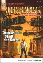 John Sinclair Sonder-Edition 72 - Horror-Serie - Deadwood - Stadt der Särge ebook by Jason Dark