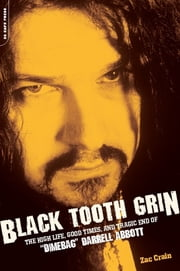 "Black Tooth Grin - The High Life, Good Times, and Tragic End of ""Dimebag"" Darrell Abbott ebook by Zac Crain"