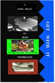 Get With It in Wood Technology ebook by John Skull