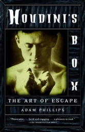 Houdini's Box - The Art of Escape ebook by Adam Phillips