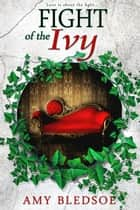 Fight of the Ivy ebook by Amy Bledsoe