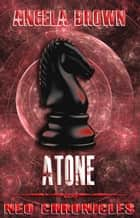 Atone - NEO Chronicles, #2 ebook by Angela Brown