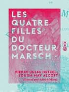 Les Quatre Filles du docteur Marsch eBook by Louisa May Alcott, Pierre-Jules Hetzel, Adrien Marie