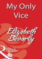 My Only Vice (Mills & Boon Blaze) ebook by Elizabeth Bevarly