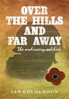 Over the Hills and Far Away - The Ordinary Soldier ebook by Ian Colquhoun