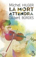 La Mort attendra ebook by Gilbert BORDES, Michel HILGER