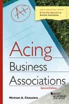 Acing Business Associations ebook by Michael Chasalow