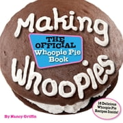 Making Whoopies - The Official Whoopie Pie Book ebook by Nancy Griffin