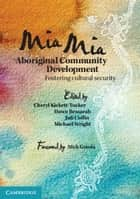 Mia Mia Aboriginal Community Development - Fostering Cultural Security ebook by Cheryl Kickett-Tucker, Dawn Bessarab, Juli Coffin,...