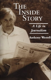 The Inside Story - A Life in Journalism ebook by Anthony Westell