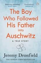 The Boy Who Followed His Father into Auschwitz - The Number One Sunday Times Bestseller ebook by