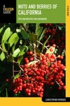 Nuts and Berries of California - Tips and Recipes for Gatherers ebook by Christopher Nyerges