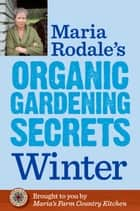Maria Rodale's Organic Gardening Secrets: Winter ebook by Maria Rodale