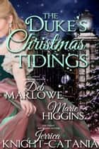 The Duke's Christmas Tidings ebook by Jerrica Knight-Catania, Deb Marlowe, Marie Higgins