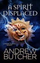 A Spirit Displaced ebook by Andrew Butcher