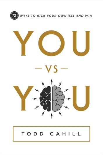 You vs You - 12 Ways to Kick Your Own Ass and Win ebook by Todd Cahill