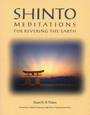 Shinto Meditations for Revering the Earth ebook by Stuart D. B. Picken,Yukitaka Yamamoto