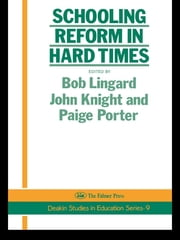 Schooling Reform In Hard Times ebook by Bob Linguard,John Knight,Paige Porter