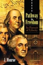 Pathway to Freedom ebook by J. Monroe