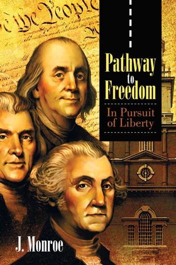Pathway to Freedom - In Pursuit of Liberty ebook by J. Monroe