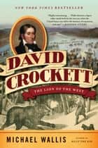 David Crockett: The Lion of the West ekitaplar by Michael Wallis