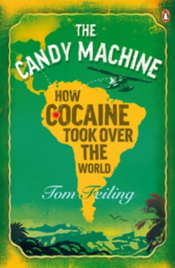 The Candy Machine - How Cocaine Took Over the World ebook by Tom Feiling