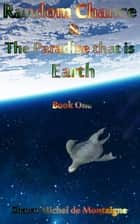Random Chance and the Paradise that is Earth ebook by Shawn Michel de Montaigne