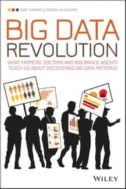 Big Data Revolution - What farmers, doctors and insurance agents teach us about discovering big data patterns ebook by Rob Thomas,Patrick McSharry