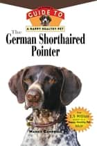 The German Shorthaired Pointer - An Owner's Guide to a Happy Healthy Pet ebook by Nancy Campbell