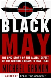 Black May - The Epic Story of the Allies' Defeat of the German U-Boats in May 1943 ebook by Michael Gannon