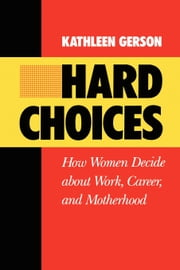 Hard Choices: How Women Decide About Work, Career and Motherhood ebook by Gerson, Kathleen