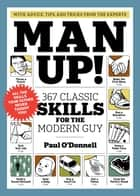 Man Up! - 367 Classic Skills for the Modern Guy ebook by Paul O'Donnell