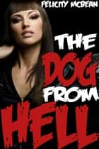 The Dog from Hell (Rough Cerberus Breeding Erotica) ebook by Felicity McBean