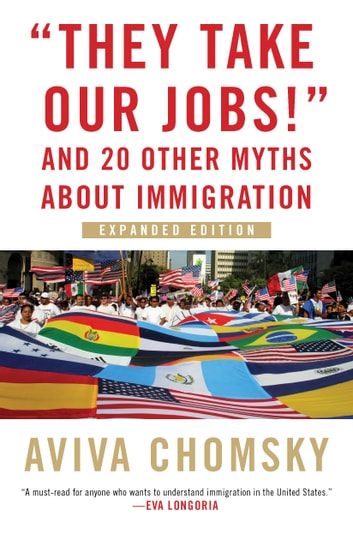 """They Take Our Jobs!"" - and 20 Other Myths about Immigration, Expanded Edition ebook by Aviva Chomsky"