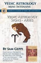 Vedic Astrology Sign Intensive: Mesha Aries ebook by Sam Geppi