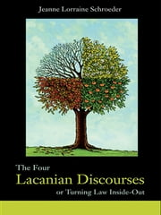 The Four Lacanian Discourses - or Turning Law Inside Out ebook by Jeanne Lorraine Schroeder