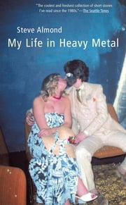 My Life in Heavy Metal - Stories ebook by Steve Almond