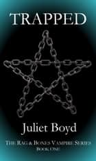 Rag & Bones: Trapped ebook by Juliet Boyd